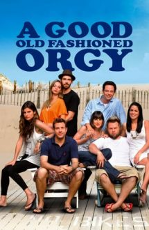 A Good Old Fashioned Orgy – O orgie ca pe vremuri (2011)