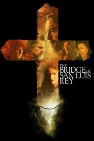 The Bridge of San Luis Rey – Podul din San Luis Rey (2004)