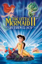 The Little Mermaid 2: Return to the Sea – Mica sirenă 2: Întoarcerea în mare (2000)