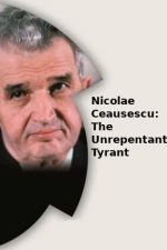 Nicolae Ceaușescu: The Unrepentant Tyrant – Nicolae Ceaușescu: Tiranul Lipsit de Regrete (2000)