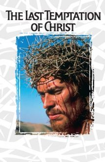 The Last Temptation of Christ – Ultima ispită a lui Iisus (1988)
