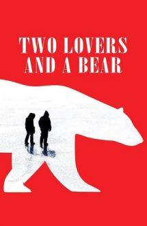Two Lovers and a Bear – Doi îndrăgostiţi şi-un urs (2016)
