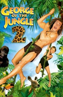 George of the Jungle 2 – George, trăsnitul junglei 2 (2003)