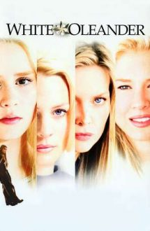 White Oleander – Dragoste otrăvitoare (2002)