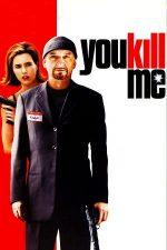 You Kill Me – Mă omori cu zile (2007)