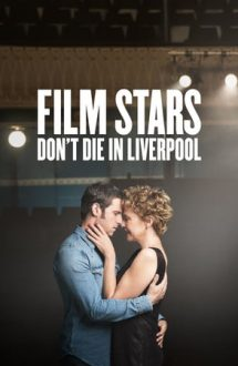 Film Stars Don't Die in Liverpool – Vedetele de film nu mor în Liverpool (2017)