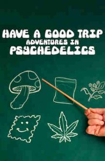 Have a Good Trip: Adventures in Psychedelics – Tripat: Aventuri psihedelice (2020)