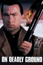 On Deadly Ground – Teren minat (1994)