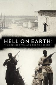 Hell on Earth: The Fall of Syria and the Rise of ISIS – Iadul pe Pămant (2017)