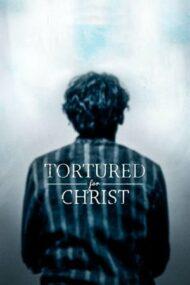 Tortured for Christ – Torturat pentru Hristos (2018)