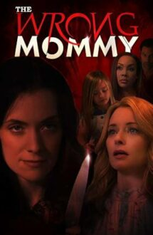 The Wrong Mommy – Mama nepotrivită (2019)