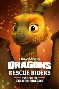 Dragons: Rescue Riders: Hunt for the Golden Dragon – Dragonii: Salvatorii înaripați: Goana după dragonul auriu (2020)