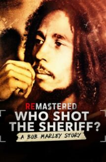 ReMastered: Who Shot the Sheriff? – ReMastered: Cine l-a împușcat pe Bob Marley (2018)