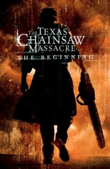 The Texas Chainsaw Massacre: The Beginning – Masacrul din Texas: Începuturile (2006)