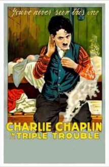 Triple Trouble – Avatarurile lui Charlot (1918)