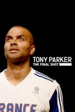 Tony Parker: The Final Shot – Tony Parker: Ultima aruncare (2021)