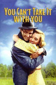 You Can't Take it With You – Nu o poți lua cu tine după moarte (1938)
