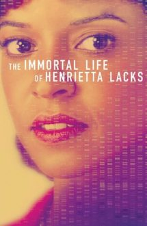 The Immortal Life of Henrietta Lacks – Viața nemuritoare a Henriettei Lacks (2017)