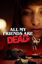 All My Friends Are Dead – Toți prietenii mei au murit (2020)