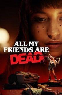 All My Friends Are Dead – Toți prietenii mei au murit (2020)