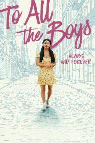 To All the Boys: Always and Forever – Tuturor băieților: A ta veșnic (2021)