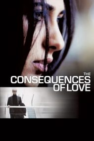 The Consequences of Love – Consecințele dragostei (2004)