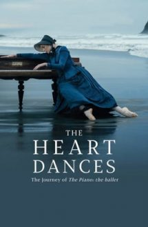 The Heart Dances – The journey of The Piano: The ballet – Călătoria pianului: Balet (2018)