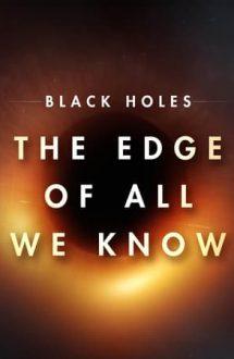 The Edge of All We Know – Găurile negre: Limita cunoașterii (2020)