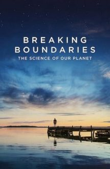 Breaking Boundaries: The Science of Our Planet – Depășirea limitelor: Baza științifică a documentarului Planeta noastră (2021)