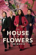The House of Flowers: The Movie – Casa florilor: Filmul (2021)