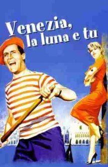 Venice, the Moon and You – Veneția, luna și tu! (1958)