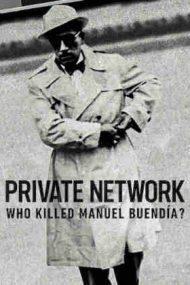 Private Network: Who Killed Manuel Buendia? – Rețeaua privată: Cine l-a asasinat pe Manuel Buendia? (2021)