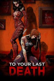 To Your Last Death – Până vei muri de-a binelea (2019)