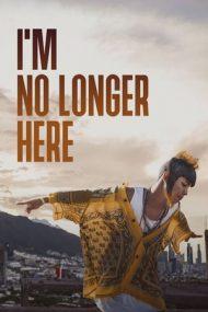 I'm No Longer Here – Nu mai sunt aici (2019)