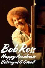 Bob Ross: Happy Accidents, Betrayal & Greed – Bob Ross: Coincidențe fericite, trădare și lăcomie (2021)