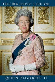 The Majestic Life of Queen Elizabeth II – Viața maiestuoasă a reginei Elisabeta a II-a (2012)